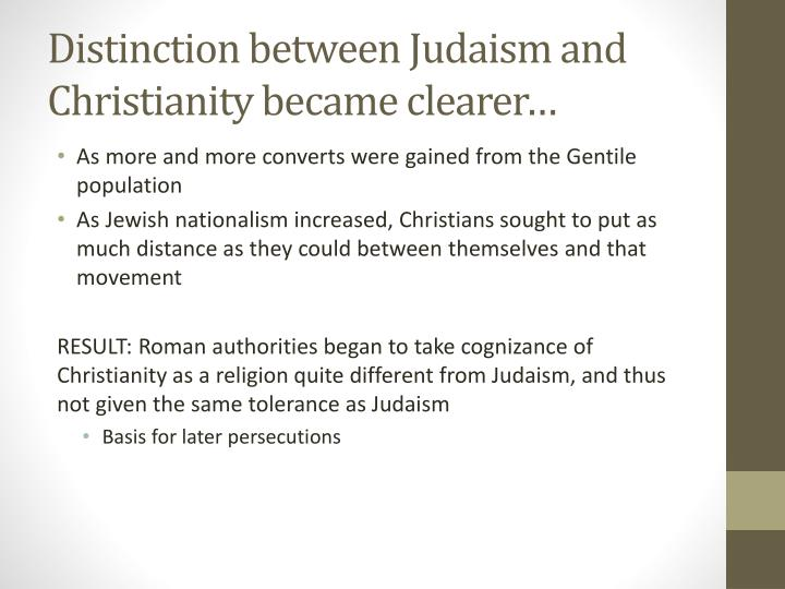 Distinction between Judaism and Christianity became clearer…
