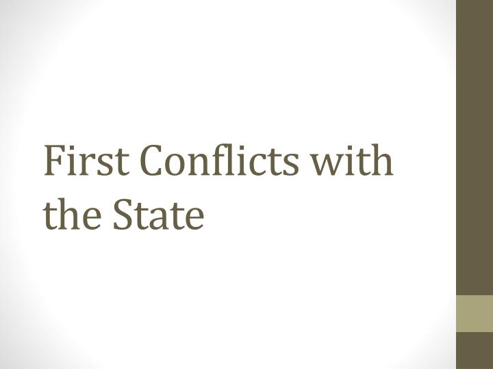 First Conflicts with the State