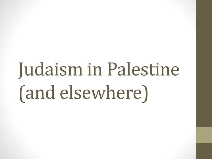 Judaism in Palestine (and elsewhere)