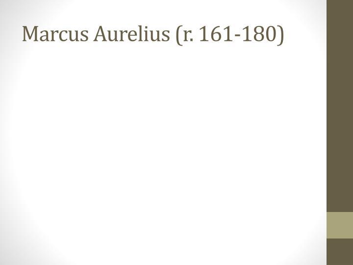 Marcus Aurelius (r. 161-180)