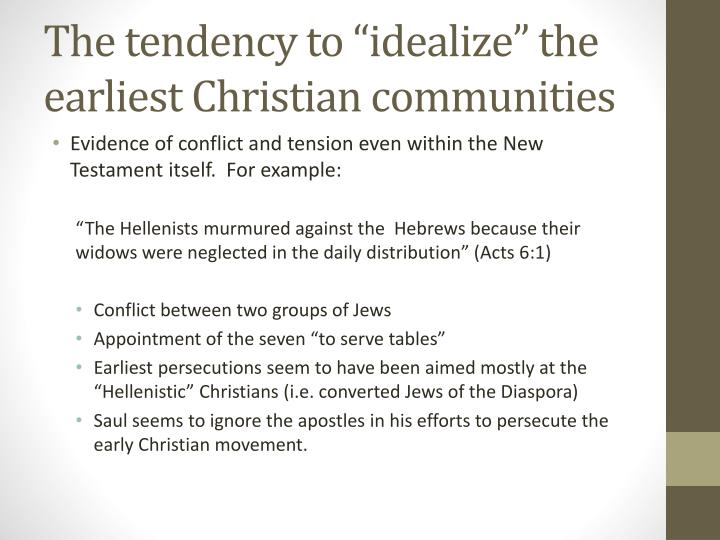"""The tendency to """"idealize"""" the earliest Christian communities"""
