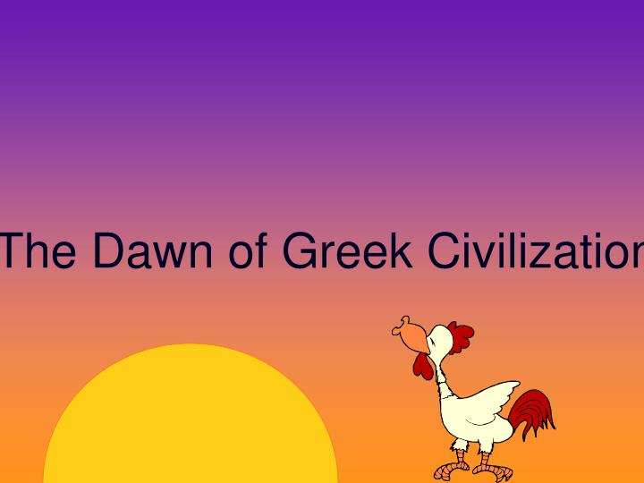 The Dawn of Greek Civilization
