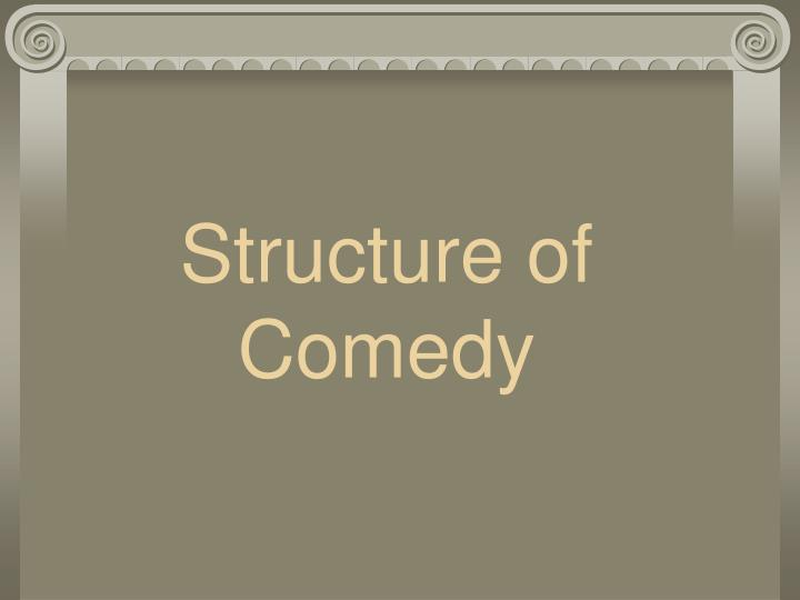 Structure of Comedy
