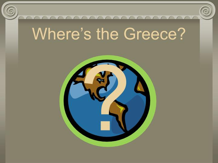 Where's the Greece?