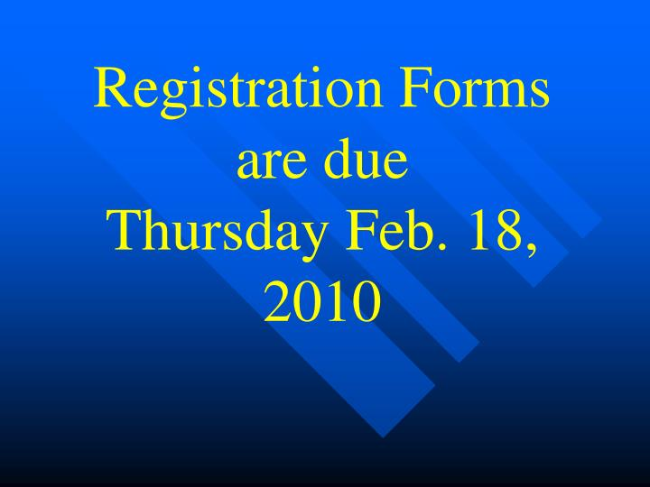 Registration Forms are due