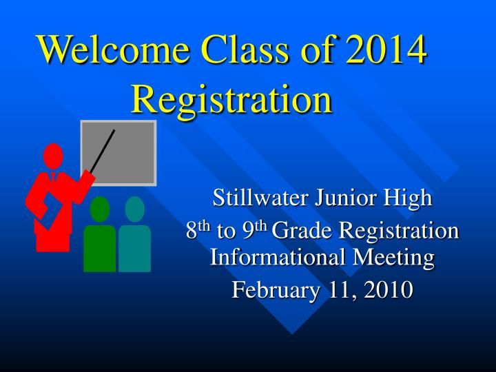 Welcome class of 2014 registration