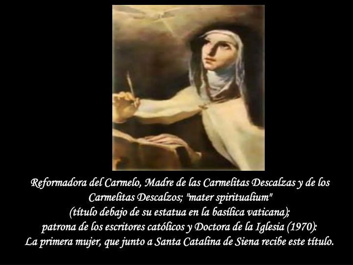 """Reformadora del Carmelo, Madre de las Carmelitas Descalzas y de los Carmelitas Descalzos; """"mater spiritualium"""""""