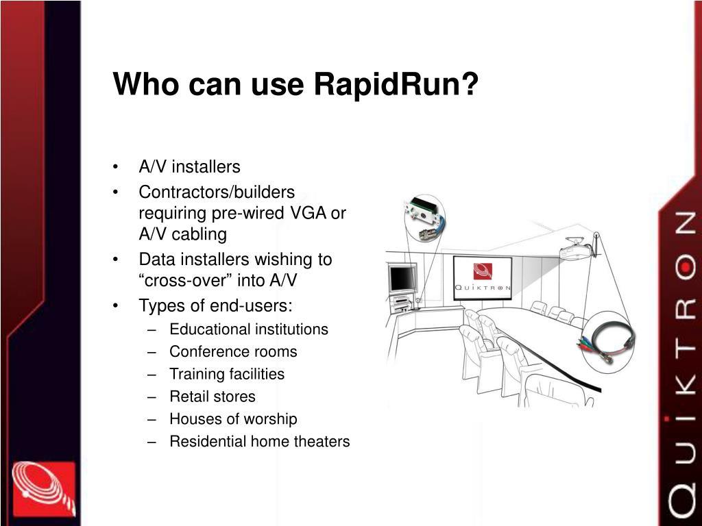 Who can use RapidRun?