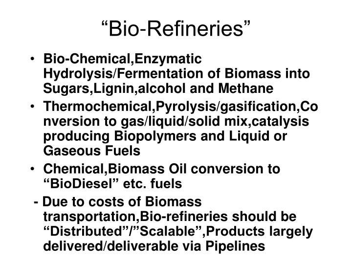 """Bio-Refineries"""