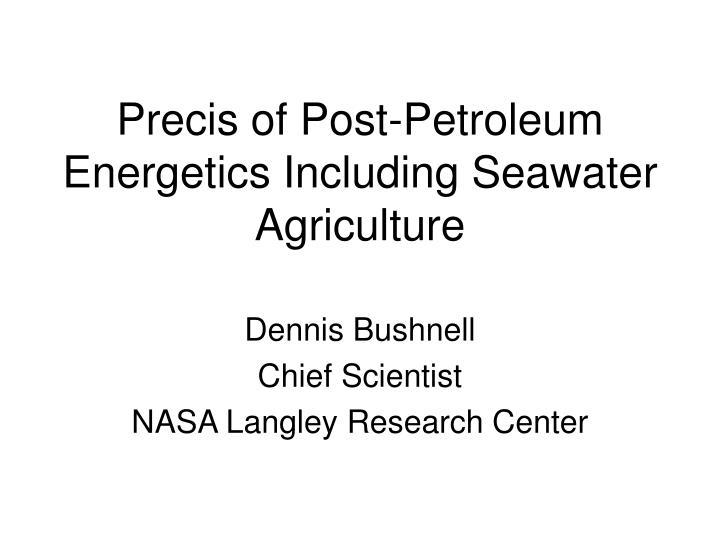 Precis of post petroleum energetics including seawater agriculture