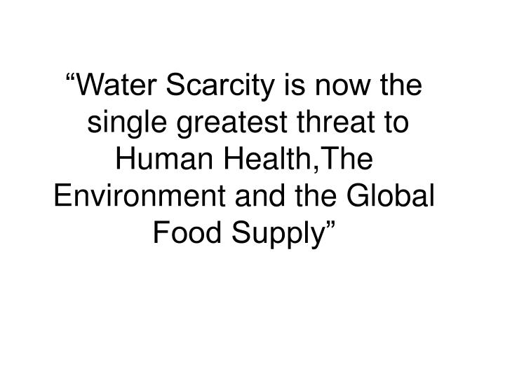 """Water Scarcity is now the"