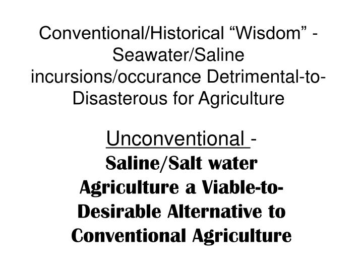 "Conventional/Historical ""Wisdom"" - Seawater/Saline incursions/occurance Detrimental-to-Disasterous for Agriculture"