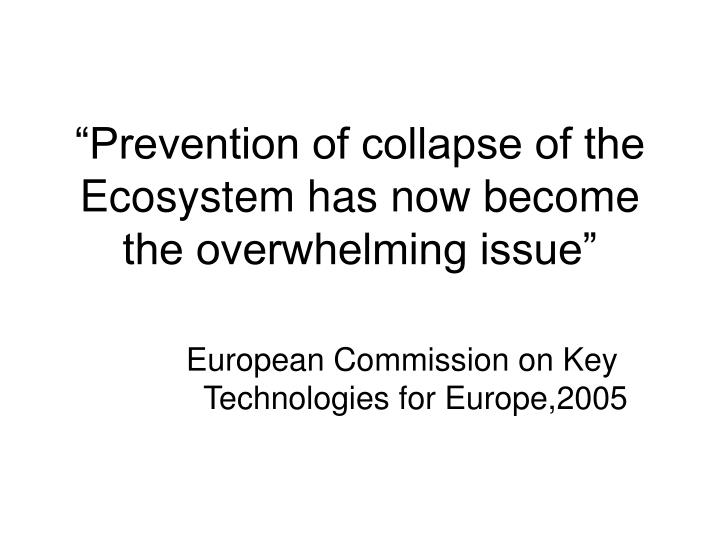 """Prevention of collapse of the Ecosystem has now become the overwhelming issue"""