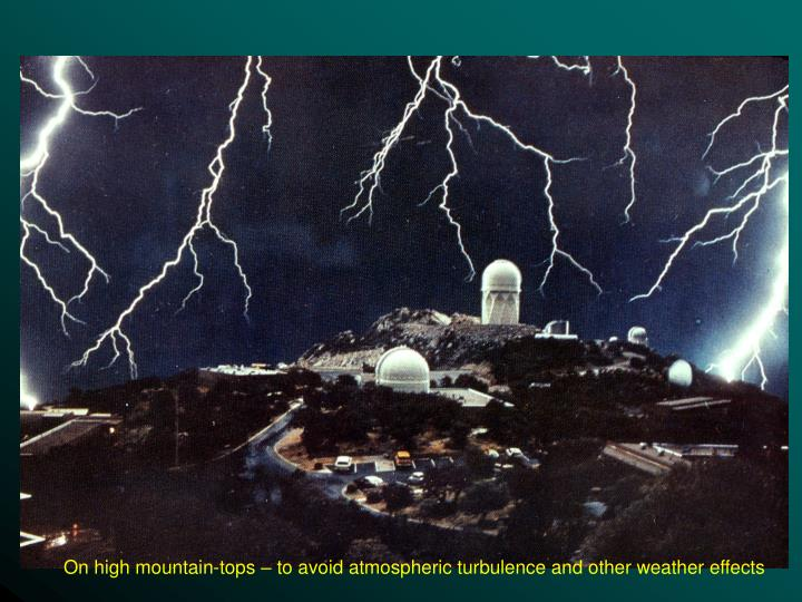 On high mountain-tops – to avoid atmospheric turbulence and other weather effects