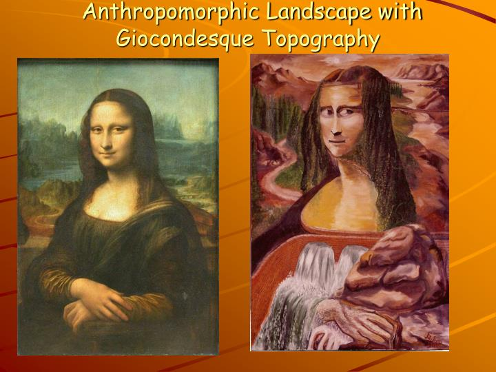 Anthropomorphic landscape with giocondesque topography