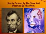 liberty pursued by the slave and observed by the union
