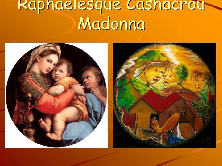 Raphaelesque Cashacrou Madonna