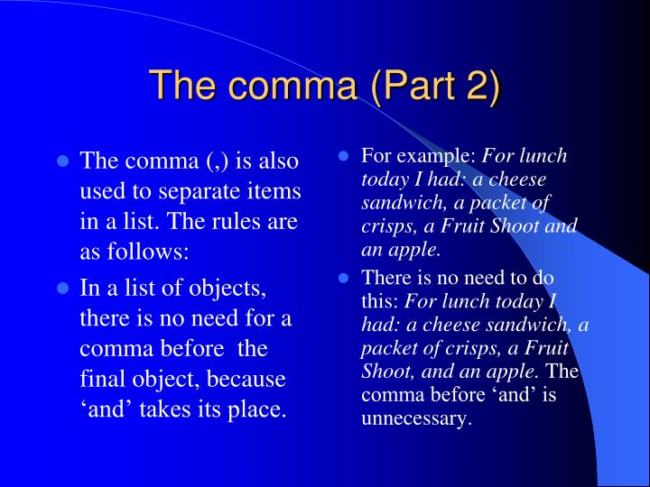 The comma (,) is also used to separate items in a list. The rules are as follows: