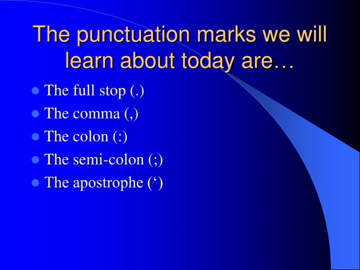 The punctuation marks we will learn about today are