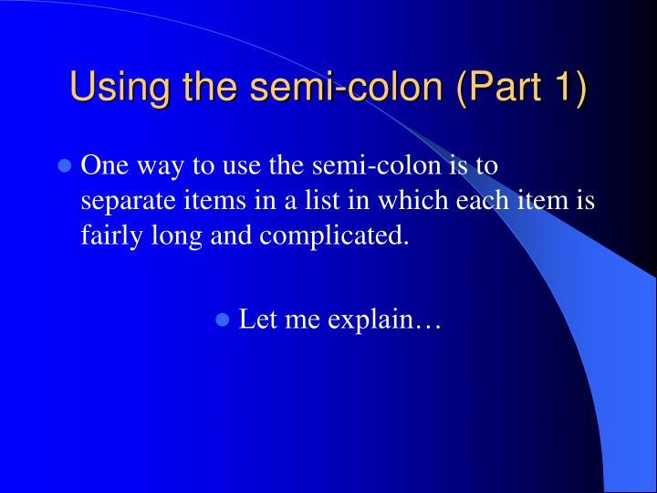 Using the semi-colon (Part 1)