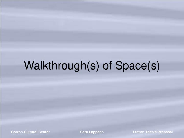 Walkthrough(s) of Space(s)