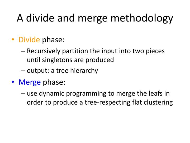 A divide and merge methodology