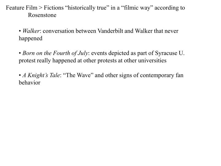 "Feature Film > Fictions ""historically true"" in a ""filmic way"" according to Rosenstone"
