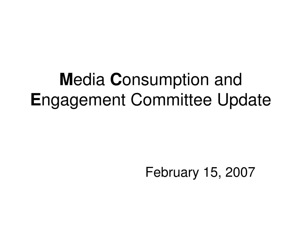 m edia c onsumption and e ngagement committee update
