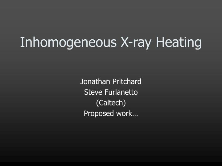 Inhomogeneous X-ray Heating