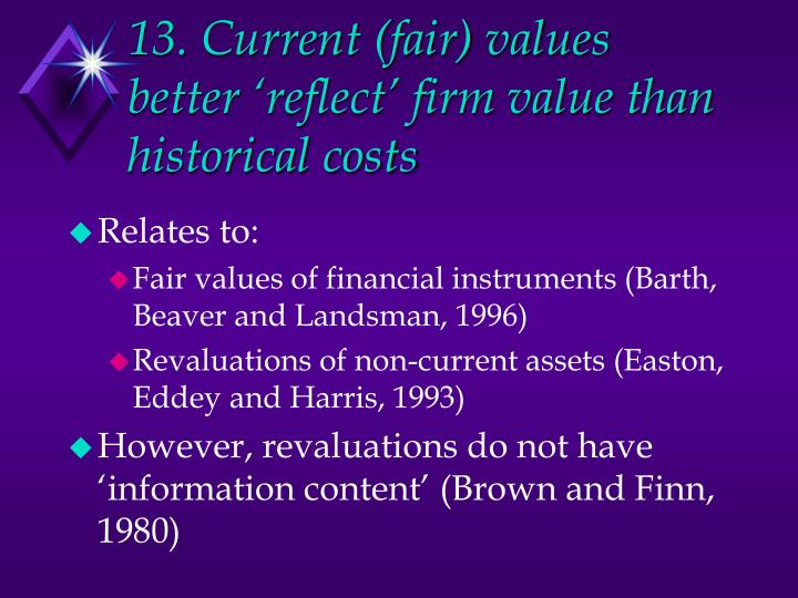 13. Current (fair) values better 'reflect' firm value than historical costs