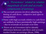 5 persistence related to relative magnitude of cash and accruals components of earnings