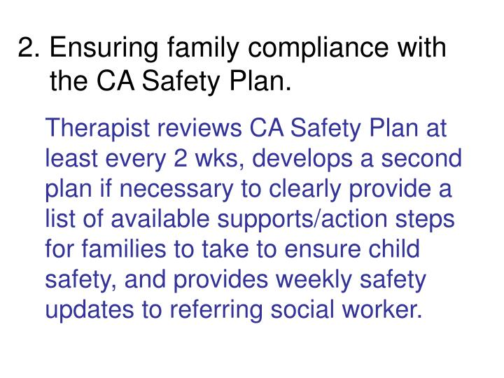 2. Ensuring family compliance with the CA Safety Plan.