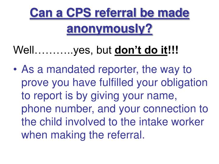 Can a CPS referral be made anonymously?