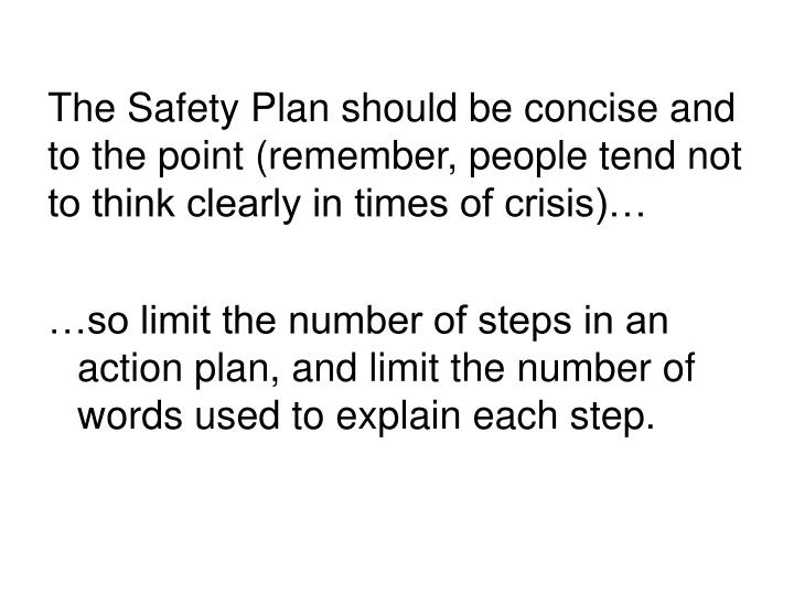 The Safety Plan should be concise and to the point (remember, people tend not to think clearly in times of crisis)…