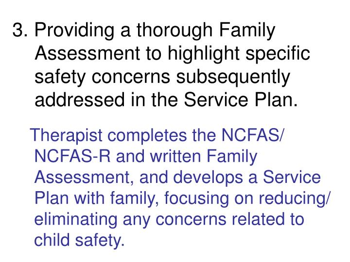 3. Providing a thorough Family Assessment to highlight specific safety concerns subsequently addressed in the Service Plan.
