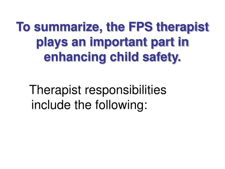 To summarize, the FPS therapist plays an important part in enhancing child safety.