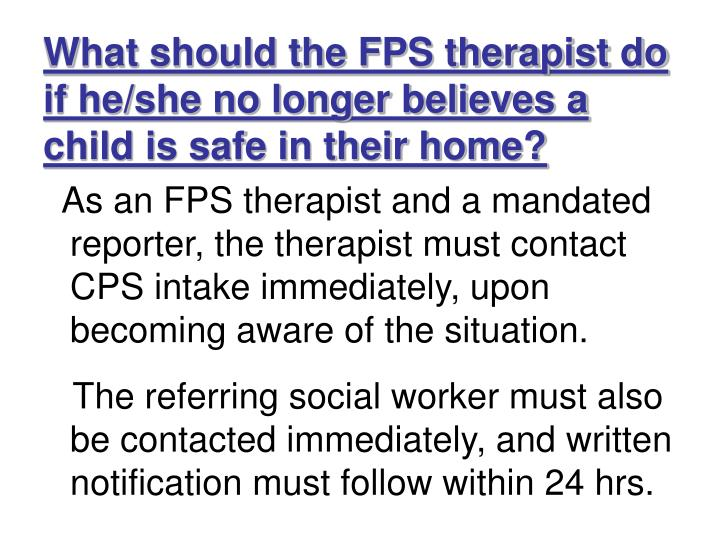 What should the FPS therapist do if he/she no longer believes a child is safe in their home?