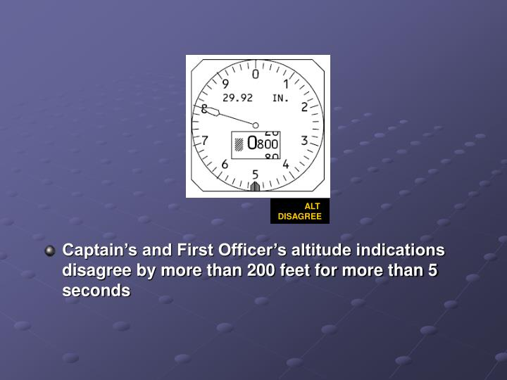 Captain's and First Officer's altitude indications disagree by more than 200 feet for more than 5 seconds