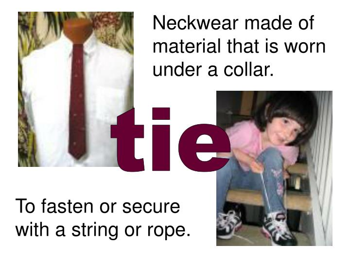 Neckwear made of material that is worn under a collar.