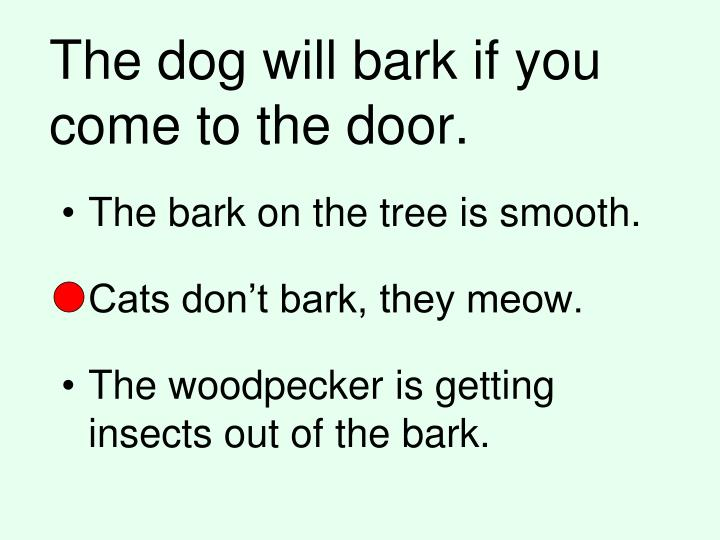 The dog will bark if you come to the door.