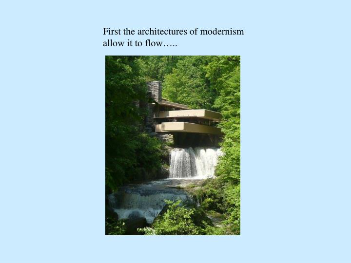First the architectures of modernism