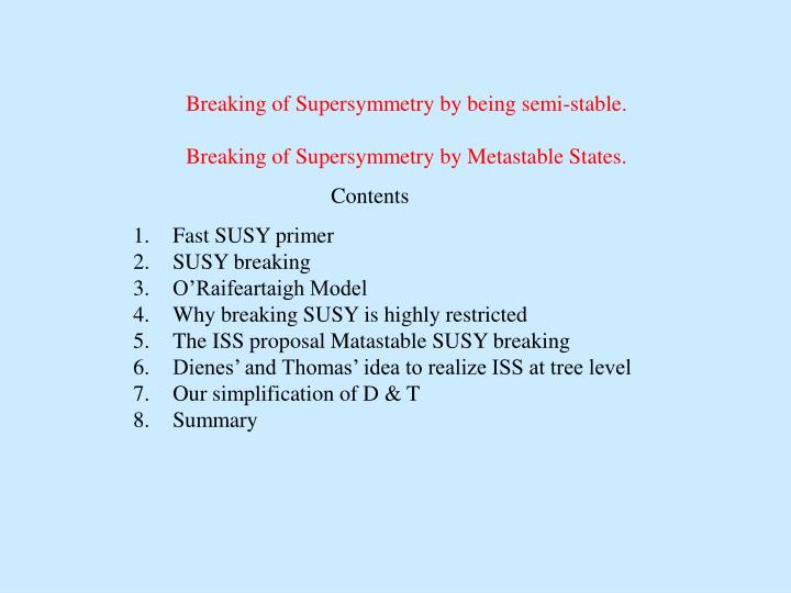 Breaking of Supersymmetry by being semi-stable.