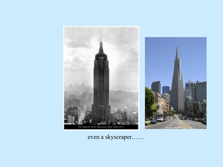 even a skyscraper……