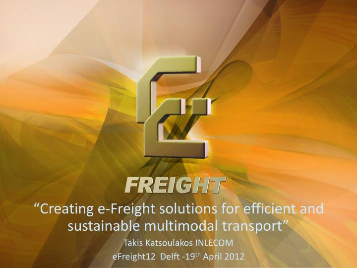 """Creating e-Freight solutions for efficient and sustainable multimodal transport"""