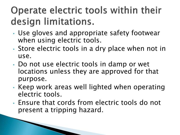 Operate electric tools within their design limitations.