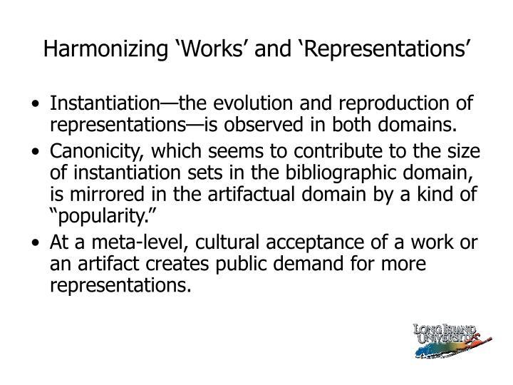 Harmonizing 'Works' and 'Representations'