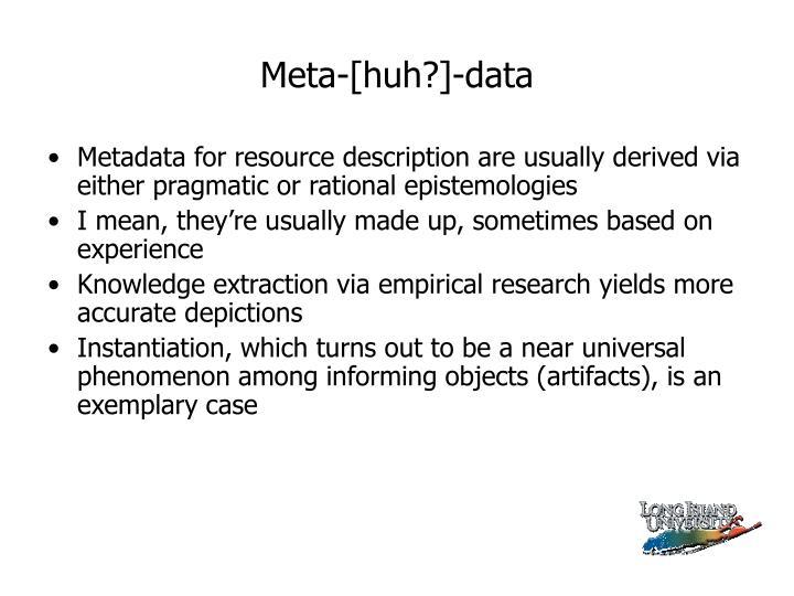 Meta-[huh?]-data
