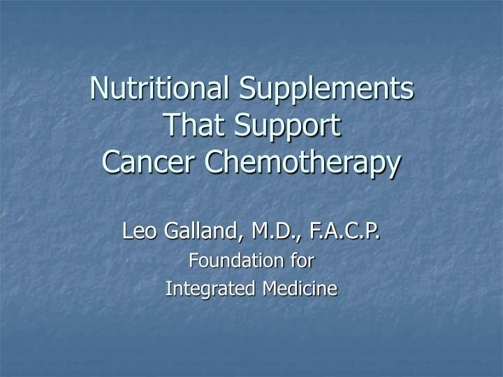 Nutritional supplements that support cancer chemotherapy l.jpg