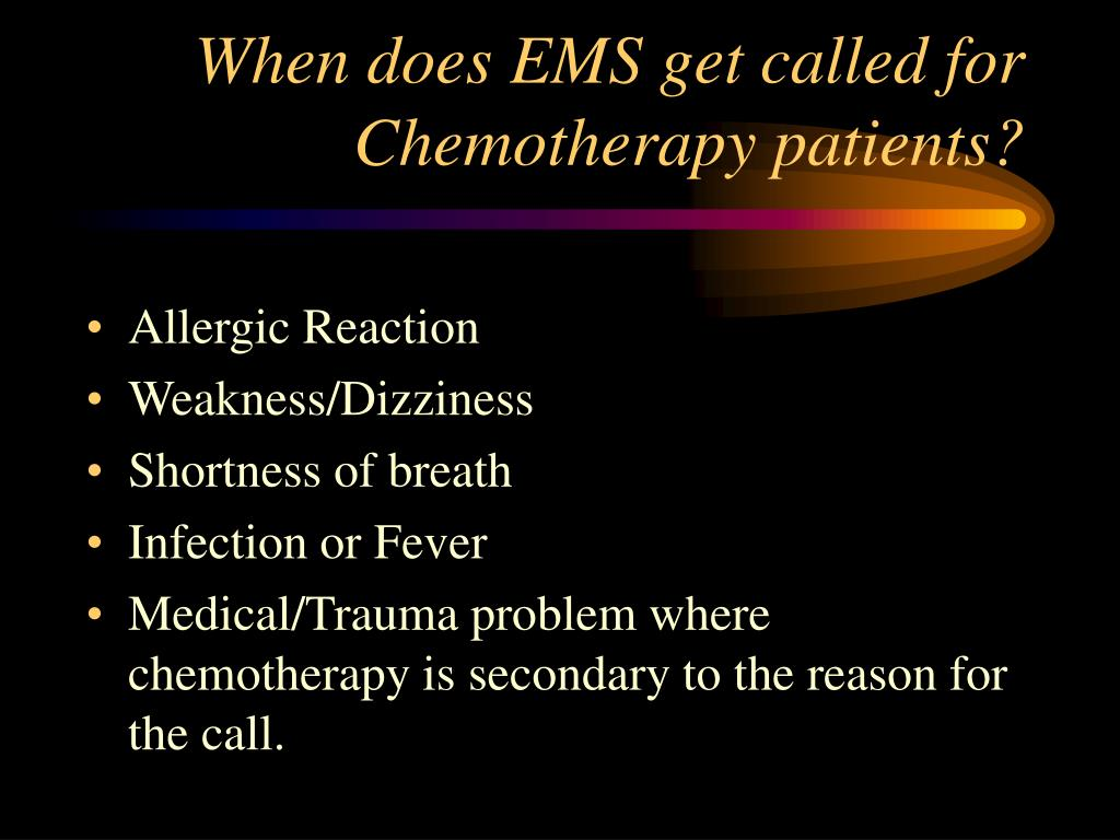 When does EMS get called for Chemotherapy patients?