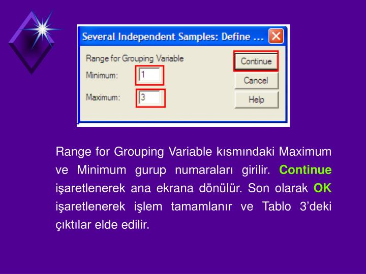 Range for Grouping Variable ksmndaki Maximum ve Minimum gurup numaralar girilir.